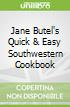 Jane Butel's Quick & Easy Southwestern Cookbook