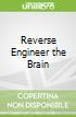 Reverse Engineer the Brain