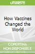How Vaccines Changed the World
