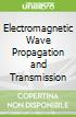 Electromagnetic Wave Propagation and Transmission
