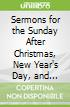 Sermons for the Sunday After Christmas, New Year's Day, and Epiphany