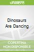 Dinosaurs Are Dancing