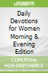 Daily Devotions for Women Morning & Evening Edition