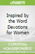 Inspired by the Word Devotions for Women