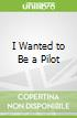I Wanted to Be a Pilot