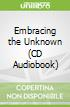 Embracing the Unknown (CD Audiobook)