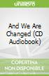 And We Are Changed (CD Audiobook)