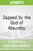 Zapped by the God of Absurdity