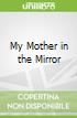 My Mother in the Mirror