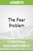 The Fear Problem