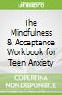 The Mindfulness & Acceptance Workbook for Teen Anxiety