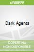 Dark Agents