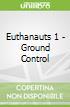 Euthanauts 1 - Ground Control