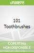 101 Toothbrushes