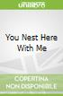 You Nest Here With Me