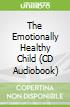 The Emotionally Healthy Child (CD Audiobook)
