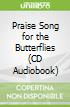 Praise Song for the Butterflies (CD Audiobook)