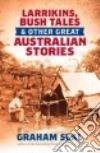 Larrikins, Bush Tales & Other Great Australian Stories