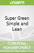 Super Green Simple and Lean