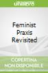 Feminist Praxis Revisited