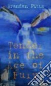 Tender in the Age of Fury libro str