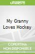 My Granny Loves Hockey