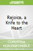 Rejoice, a Knife to the Heart