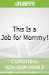 This Is a Job for Mommy!