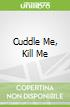 Cuddle Me, Kill Me