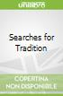 Searches for Tradition