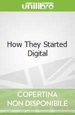 How They Started Digital libro in lingua di David Lester