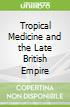 Tropical Medicine and the Late British Empire
