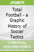Total Football - a Graphic History of Soccer Tactics