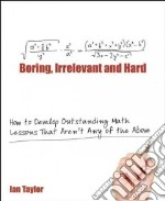 Boring, Irrelevant and Hard libro in lingua di Taylor Ian, Gilbert Ian (FRW)