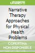 Narrative Therapy Approaches for Physical Health Problems