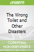 The Wrong Toilet and Other Disasters
