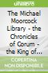 The Michael Moorcock Library - the Chronicles of Corum - the King of Swords