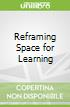 Reframing Space for Learning