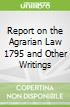 Report on the Agrarian Law 1795 and Other Writings