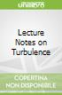 Lecture Notes on Turbulence