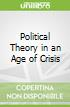 Political Theory in an Age of Crisis