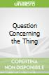 Question Concerning the Thing