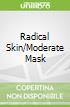 Radical Skin/Moderate Mask