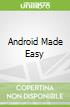 Android Made Easy
