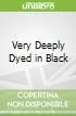 Very Deeply Dyed in Black