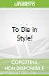 To Die in Style!