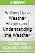Setting Up a Weather Station and Understanding the Weather