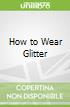How to Wear Glitter