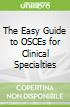The Easy Guide to Osces for Specialties libro str