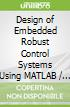 Design of Embedded Robust Control Systems Using MATLAB / Simulink